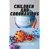 CHILDREN AND CORONAVIRUS: Daily Survival Of Children And Parenting During The Corona-virus Pandemic (English Edition)