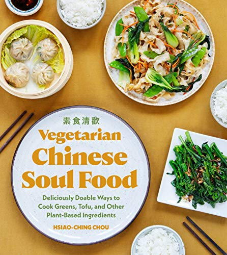 Compare Textbook Prices for Vegetarian Chinese Soul Food: Deliciously Doable Ways to Cook Greens, Tofu, and Other Plant-Based Ingredients  ISBN 9781632173331 by Chou, Hsiao-Ching