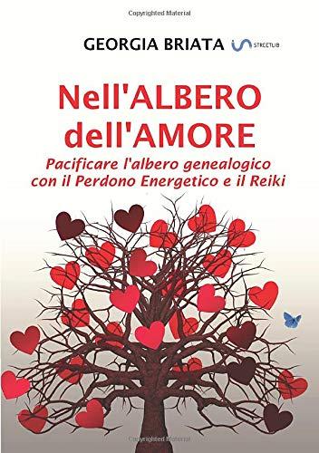 Nell'albero dell'amore: Pacificare l'albero genealogico con il Perdono Energetico e il Reiki