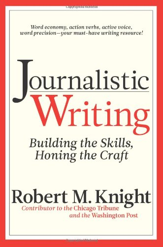 Compare Textbook Prices for Journalistic Writing: Building the Skills, Honing the Craft Third Edition, Third edition Edition ISBN 9781933338385 by Knight, Robert M.
