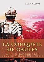 La conquête des Gaules: Analyse Raisonnée des Commentaires de Jules César
