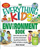 The Everything Kids' Environment Book: Learn how you can help the environment-by getting involved at school,...