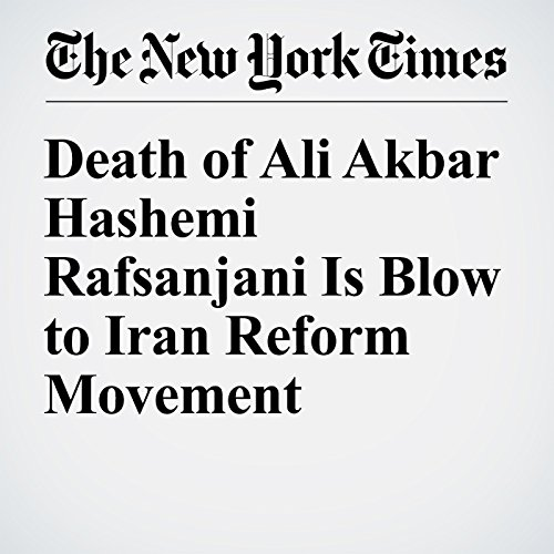 Death of Ali Akbar Hashemi Rafsanjani Is Blow to Iran Reform Movement copertina