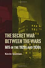 The Secret War Between the Wars: MI5 in the 1920s and 1930s (History of British Intelligence)