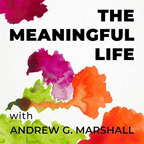 The Meaningful Life with Andrew G. Marshall  By  cover art