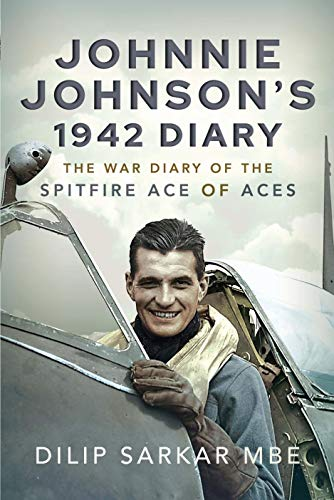 Johnnie Johnson's 1942 Diary: The War Diary of the Spitfire Ace of Aces (English Edition)