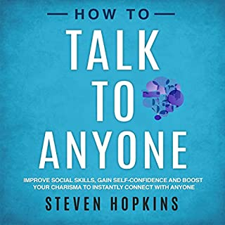 How to Talk to Anyone     Improve Social Skills, Gain Self-Confidence, and Boost Your Charisma to Instantly Connect with Anyone (90-Minute Success Guide, Book 1)              Written by:                                                                                                                                 Steven Hopkins                               Narrated by:                                                                                                                                 Christopher C. Odom                      Length: 1 hr and 38 mins     Not rated yet     Overall 0.0