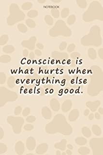 Lined Notebook Journal Cute Dog Cover Conscience is what hurts when everything else feels so good: Goal, Simple, 6x9 inch,...
