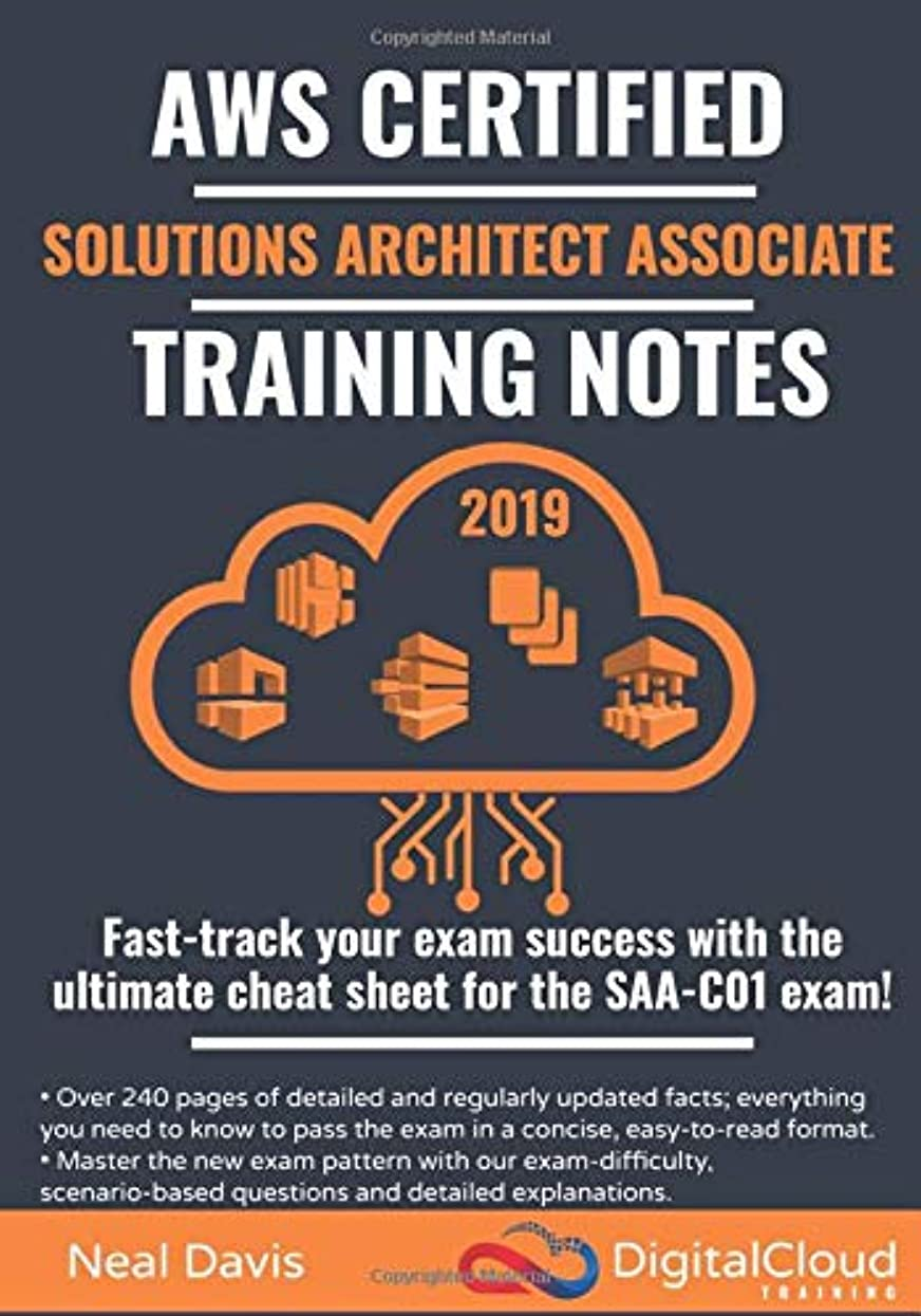 受取人恨み郊外AWS Certified Solutions Architect Associate Training Notes 2019: Fast-track your exam success with the ultimate cheat sheet for the SAA-C01 exam