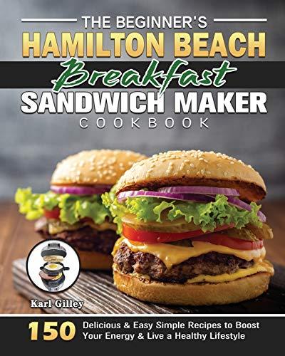 The Beginner's Hamilton Beach Breakfast Sandwich Maker Cookbook