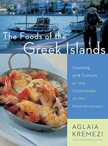 The Foods of the Greek Islands: Cooking and Culture at the Crossroads...