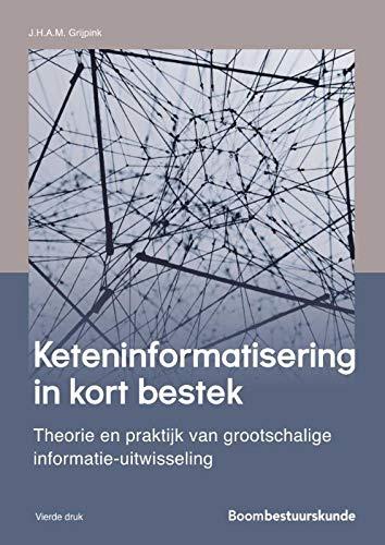 Keteninformatisering in kort bestek: theorie en praktijk van grootschalige informatie-uitwisseling in maatschappelijke ketens