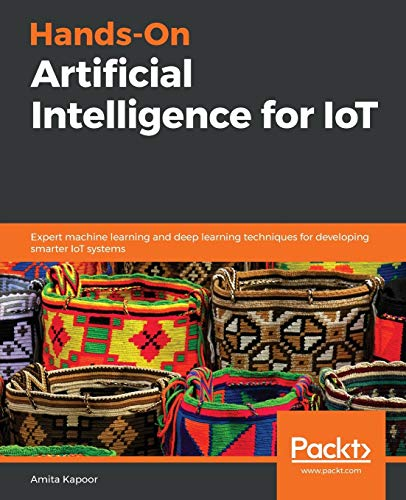 Hands-On Artificial Intelligence for IoT: Expert...