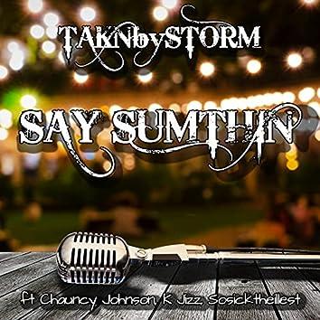 Say Sumthin' (feat. Chauncy Johnson, K Jizz & Sosicktheillest)