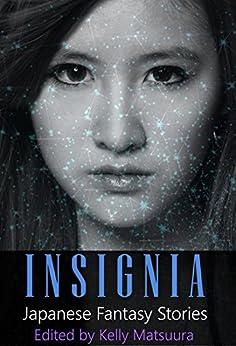 Insignia: Japanese Fantasy Stories (The Insignia Series (Vol1-10)) by [Kelly Matsuura, Aislinn Batstone, Joyce Chng, Heather Jensen, Holly Kench, Chris Ward, Chris White]