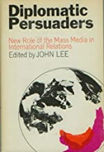 The Diplomatic Persuaders; New Role of the Mass Media in International Relations. (Wiley series on government and communication)