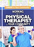 Working As a Physical Therapist in Your Community (Careers in Your Community) - David Kassnoff