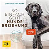 So einfach geht Hundeerziehung: Von der Bestseller-Autorin - Auf einen Blick: Illustrationen zeigen Schritt für Schritt, was wirklich wichtig ist (GU Tier Spezial)
