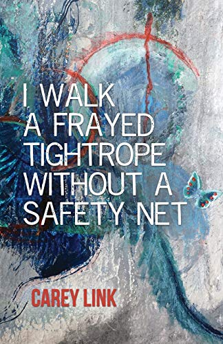 I Walk a Frayed Tightrope Without a Safety Net