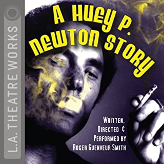 A Huey P. Newton Story                   By:                                                                                                                                 Roger Guenveur Smith                               Narrated by:                                                                                                                                 Roger Guenveur Smith                      Length: 1 hr and 30 mins     Not rated yet     Overall 0.0