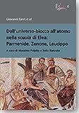 Dall'universo-blocco all'atomo nella scuola di Elea: Parmenide, Zenone, Leucippo: A cura di Massimo Pulpito e Sofia Ranzato