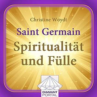 Saint Germain: Spiritualität und Fülle                   Autor:                                                                                                                                 Christine Woydt                               Sprecher:                                                                                                                                 Christine Woydt                      Spieldauer: 2 Std. und 39 Min.     4 Bewertungen     Gesamt 2,3