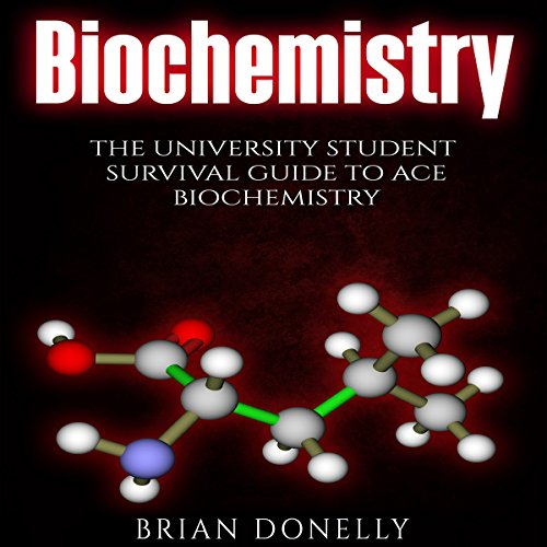 Biochemistry: The University Student Survival Guide to Ace Biochemistry cover art