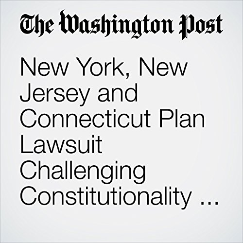 New York, New Jersey and Connecticut Plan Lawsuit Challenging Constitutionality of Tax Law audiobook cover art