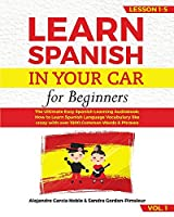 LEARN SPANISH IN YOUR CAR for beginners: The Ultimate Easy Spanish Learning Audiobook: How to Learn Spanish Language Vocabulary like crazy with over 1500 Common Words & Phrases. Lesson 1-5 VOL. 1