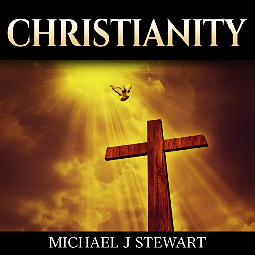 Christianity: Christian History: The Events, Characters, and Stories That Shaped the History of Christianity & the History of the Church audiobook cover art