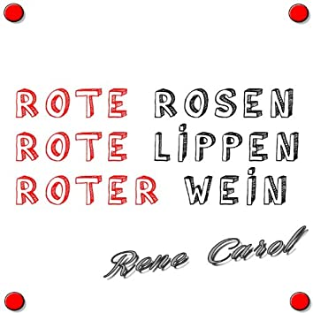 Rote Rosen, Rote Lippen, Roter Wein