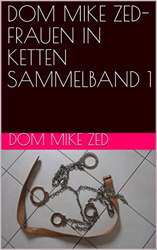 DOM MIKE ZED-FRAUEN IN KETTEN SAMMELBAND 1