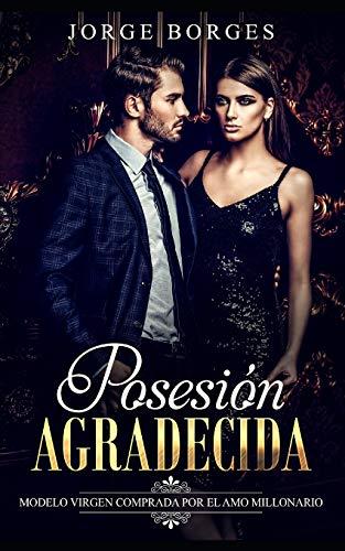 Posesión Agradecida: Modelo Virgen Comprada por el Amo Millonario (Novela de Romance y Erótica)