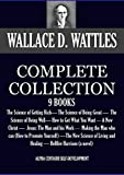 THE COMPLETE WALLACE D. WATTLES 9 BOOKS. The Science of Getting Rich, The Science of Being Great, The Science of Being Well, How to Get What You Want and ... Self-Development Book 1) (English Edition)