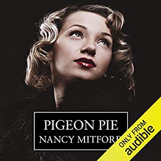 Pigeon Pie                   By:                                                                                                                                 Nancy Mitford                               Narrated by:                                                                                                                                 Rosalind Ayres                      Length: 5 hrs and 27 mins     16 ratings     Overall 3.9