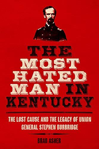 [画像:The Most Hated Man in Kentucky: The Lost Cause and the Legacy of Union General Stephen Burbridge]