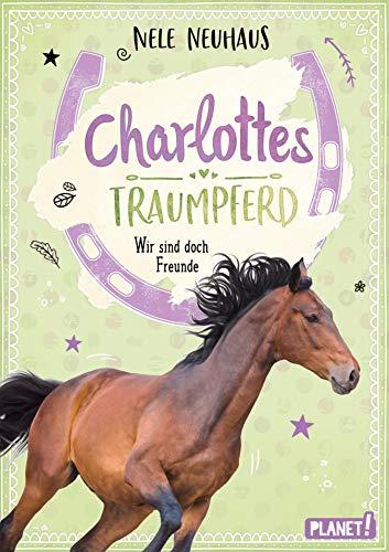 Charlottes Traumpferd 5: Wir sind doch Freunde: Pferderoman von der Bestsellerautorin