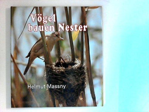 Vögel bauen Nester. Die Nestbaukunst und Brutpflege heimischer Vögel, fotografiert und aufgeschrieben für junge Naturfreunde