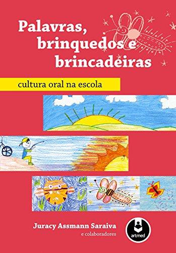 Palavras, Brinquedos e Brincadeiras: Cultura Oral na Escola