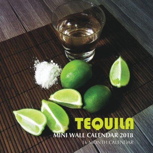 Tequila Mini Wall Calendar 2018: 16 Month Calendar