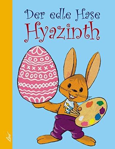 Der edle Hase Hyazinth: Diese Fabel gibt bekannt, wer das Osterei erfand
