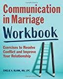 Communication in Marriage Workbook: Exercises to Resolve Conflict and Improve Your Relationship