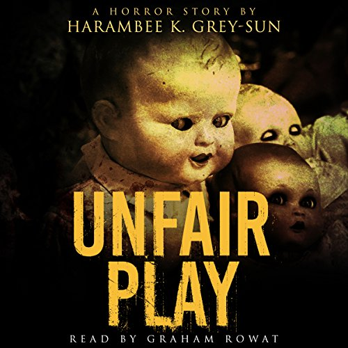 Unfair Play: A Horror Story                   Written by:                                                                                                                                 Harambee K. Grey-Sun                               Narrated by:                                                                                                                                 Graham Rowat                      Length: 1 hr and 32 mins     Not rated yet     Overall 0.0