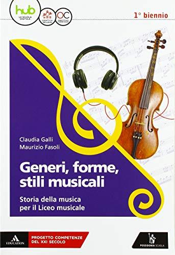 Generi, forme, stili musicali. Storia della musica per il liceo musicale. Per il 1° biennio del Liceo musicale. Con ebook. Con espansione online