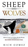 Sheep Amid Wolves: Biblical Guide For Building Worldly Wealth and Becoming Financially Free