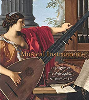 Musical Instruments: Highlights of The Metropolitan Museum of Art