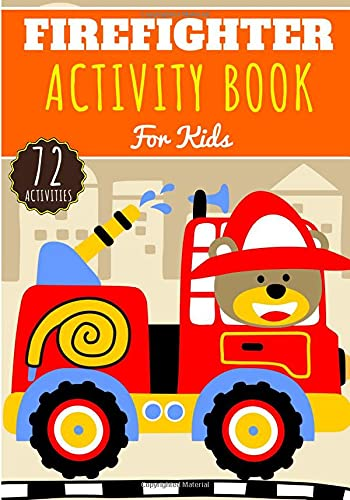 Firefighter Activity Book: For Kids 4-8 Years Old Boy & Girl | Preschool Activity Book 72 Activities To Discover Firefighters, Fire Soldiers, Fireman, ... and Truck | Coloring, Maze, Games and More.