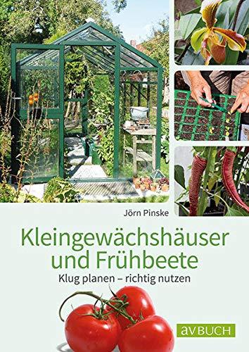 Kleingewächshaus und Frühbeet: Klug planen – richtig nutzen (avBuch im Cadmos Verlag: im Cadmos Verlag)