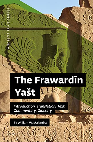The Frawardin Yašt: Introduction, Translation, Text, Commentary, Glossary (Ancient Iran, Band 8)