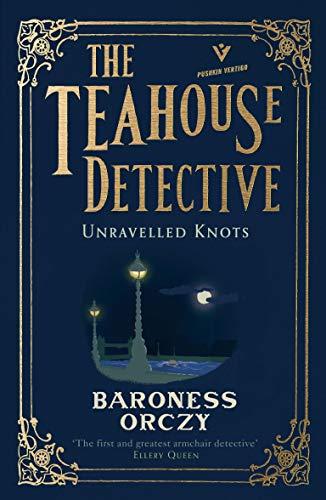 Unravelled Knots: The Teahouse Detective: Volume 3 (Pushkin Vertigo Book 33) by [Orczy]